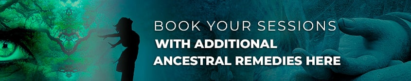 BOOK YOUR SESSIONS WITH ADDITIONAL ANCESTRAL REMEDIES HERE