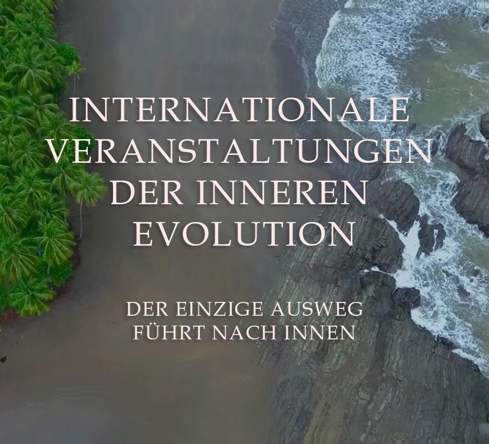 INTERNATIONALE VERANSTALTUNGEN DER INNEREN EVOLUTION. DER EINZIGE AUSWEG FÜHRT NACH INNEN