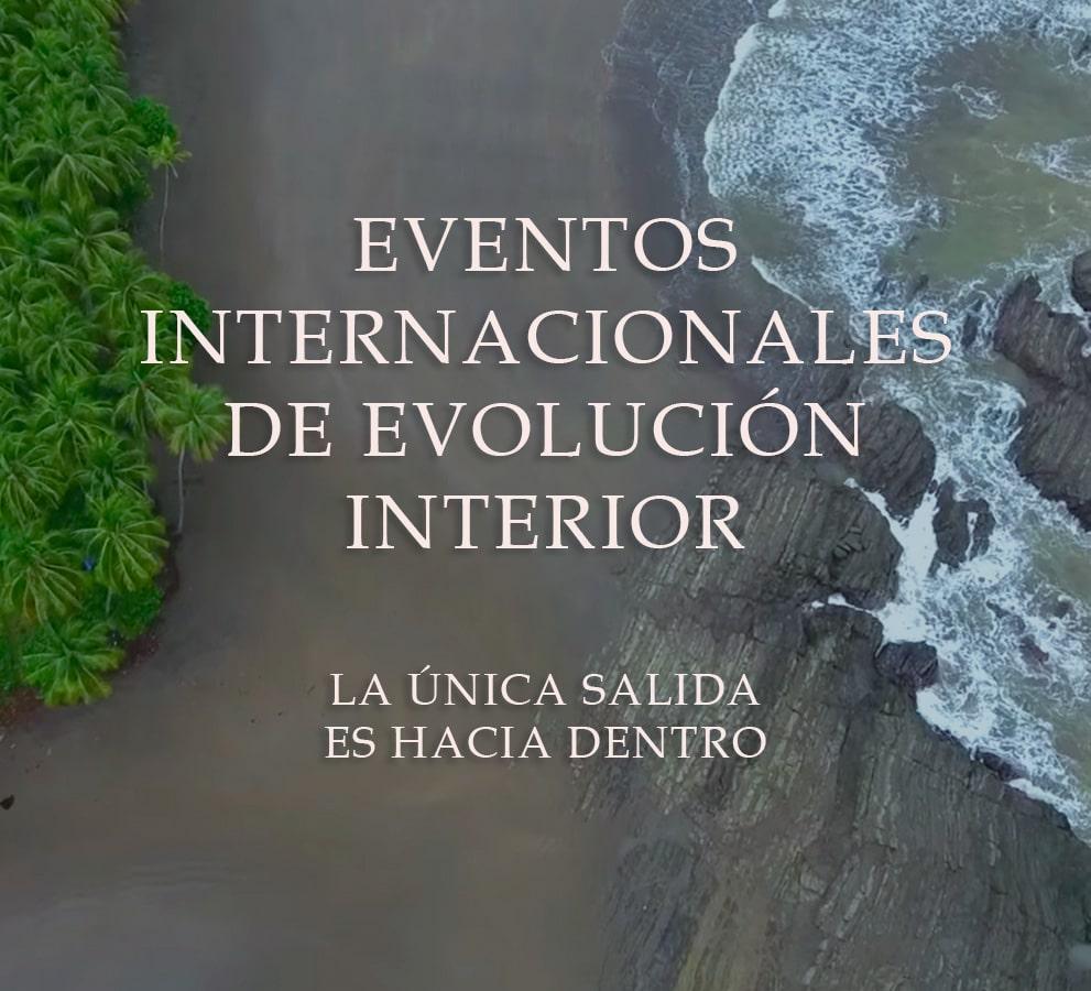 EVENTOS INTERNACIONALES DE EVOLUCIÓN INTERIOR. LA ÚNICA SALIDA ES HACIA DENTRO.